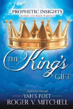 The King's Gift: Prophetic Insights Expressed Through Yah's Poet (Paperback)