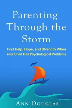 Parenting Through the Storm: Find Help, Hope, and Strength When Your Child Has Psychological Problems (Paperback)