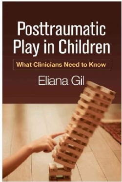 Posttraumatic Play in Children: What Clinicians Need to Know (Hardcover)