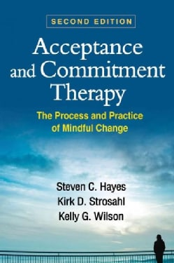 Acceptance and Commitment Therapy: The Process and Practice of Mindful Change (Paperback)