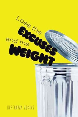Lose the Excuses and the Weight (Paperback)