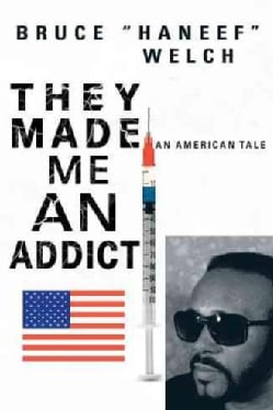 They Made Me an Addict: An American Tale (Hardcover)