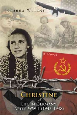 Christine a Life in Germany After WWII (1945-1948) (Hardcover)