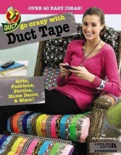 Go Crazy With Duct Tape: Over 40 Easy Ideas! (Paperback)