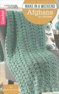 Make in a Weekend Afghans to Crochet (Other book format)