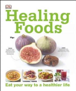 Healing Foods: Eat Your Way to a Healthier Life (Hardcover)