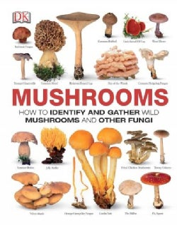 Mushrooms: How to Identify and Gather Wild Mushrooms and Other Fungi (Hardcover)