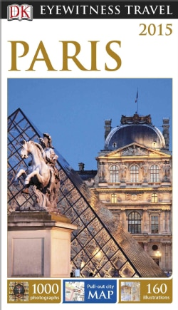 Dk Eyewitness Travel Paris 2015: With Foldout Paris City Map (Paperback)
