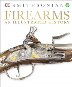 Firearms: An Illustrated History (Hardcover)