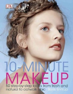 10-Minute Makeup: 50 Step-by-Step Looks from Fresh and Natural to Catwalk Chic (Hardcover)