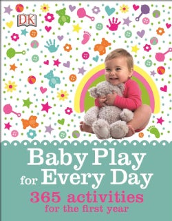 Baby Play for Every Day: 365 Activities for the First Year (Hardcover)