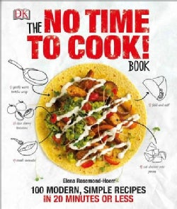 The No Time to Cook! Book: 100 Modern, Simple Recipes in 20 Minutes or Less (Hardcover)