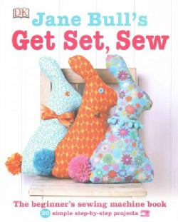 Jane Bull's Get Set, Sew: The Beginner's Sewing Machine Book (Hardcover)