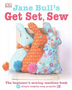 Jane Bull's Get Set, Sew: The Beginner's Sewing Machine Book (Hardcover)