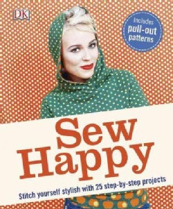Sew Happy: Stitch Yourself Stylish With 25 Step-by-step Projects, Incudes Pull-out Patterns (Paperback)