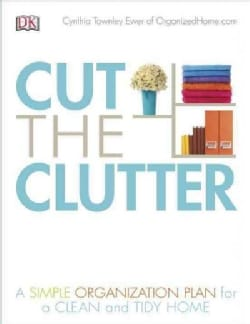 Cut the Clutter: A Simple Organization Plan for a Clean and Tidy Home (Paperback)