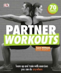 Partner Workouts: Team Up and Train With Exercises You Can Do Anywhere (Paperback)