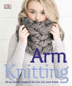 Arm Knitting: 30 No-needle Projects for You and Your Home (Paperback)