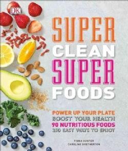 Super Clean Super Foods (Hardcover)