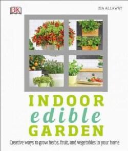 Indoor Edible Garden: Creative Ways to Grow Herbs, Fruits, and Vegetables in Your Home (Paperback)