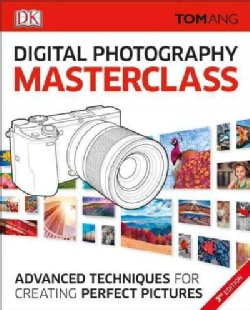 Digital Photography Masterclass: Advanced Techniques for Creating Perfect Pictures (Paperback)