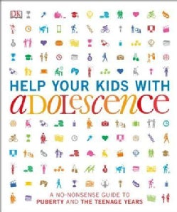 Help Your Kids With Adolescence: A No-Nonsense Guide to Puberty and the Teenage Years (Paperback)