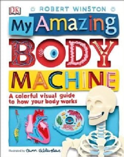 My Amazing Body Machine: A Colorful Visual Guide to How Your Body Works (Hardcover)