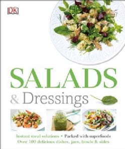 Salads and Dressings: Over 100 Delicious Dishes, Jars, Bowls & Sides (Paperback)