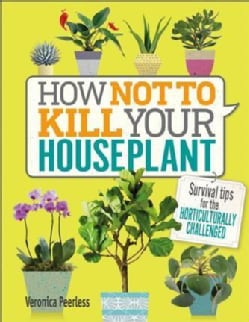 How Not to Kill Your Houseplant: Survival Tips for the Horticulturally Challenged (Hardcover)