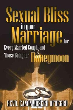 Sexual Bliss in Your Marriage for Every Married Couple and Those Going for Honeymoon (Paperback)