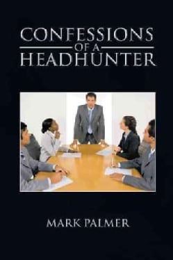Confessions of a Headhunter (Hardcover)