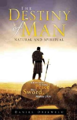 The Destiny of Man: Spiritual and Natural (Hardcover)