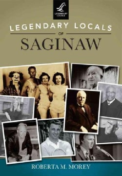 Legendary Locals of Saginaw: Michigan (Paperback)