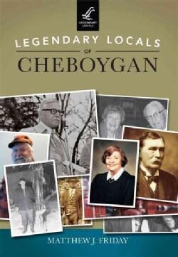 Legendary Locals of Cheboygan, Michigan (Paperback)