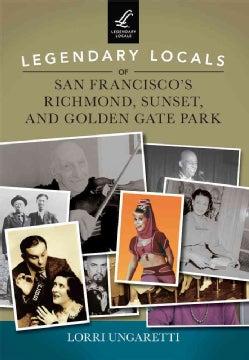 Legendary Locals of San Francisco's Richmond, Sunset, and Golden Gate Park: California (Paperback)