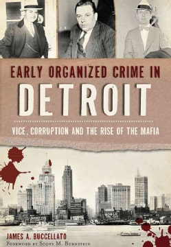 Early Organized Crime in Detroit: Vice, Corruption and the Rise of the Mafia (Paperback)