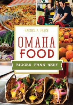Omaha Food: Bigger Than Beef (Paperback)
