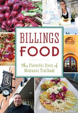 Billings Food: The Flavorful Story of Montana's Trailhead (Paperback)