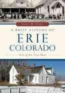 A Brief History of Erie, Colorado: Out of the Coal Dust (Paperback)