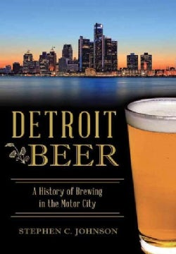 Detroit Beer: A History of Brewing in the Motor City (Paperback)