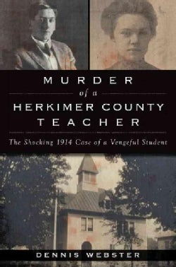 Murder of a Herkimer County Teacher: The Shocking 1914 Case of a Vengeful Student (Paperback)