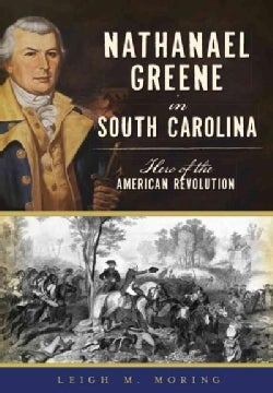 Nathanael Greene in South Carolina: Hero of the American Revolution (Paperback)