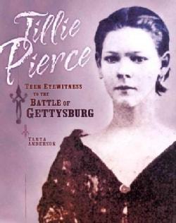 Tillie Pierce: Teen Eyewitness to the Battle of Gettysburg (Hardcover)
