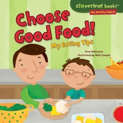 Choose Good Food!: My Eating Tips (Hardcover)