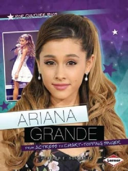 Ariana Grande: From Actress to Chart-Topping Singer (Paperback)