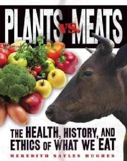Plants Vs. Meats: The Health, History, and Ethics of What We Eat (Hardcover)