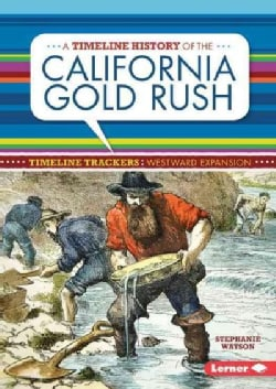 A Timeline History of the California Gold Rush (Hardcover)