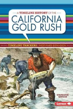 A Timeline History of the California Gold Rush (Paperback)