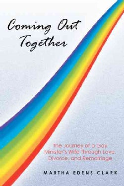 Coming Out Together: The Journey of a Gay Minister's Wife Through Love, Divorce, and Remarriage (Paperback)