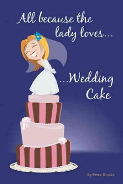 All Because the Lady Loves Wedding Cake (Paperback)